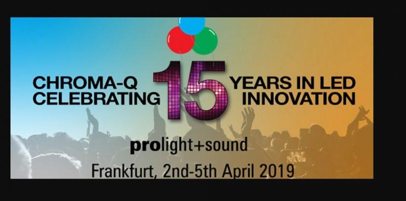 Chroma-Q continuará celebrando sus 15 años en Prolight + Sound, Messe Frankfurt