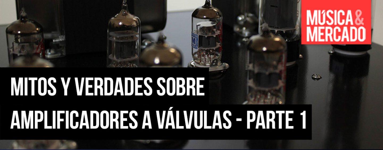 Mitos y verdades sobre amplificadores a válvulas – Parte 1